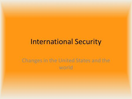 International Security Changes in the United States and the world.