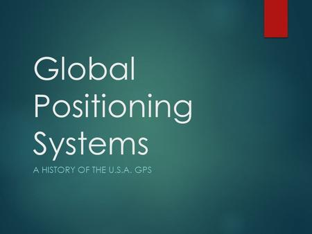Global Positioning Systems A HISTORY OF THE U.S.A. GPS.