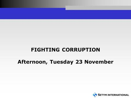 FIGHTING CORRUPTION Afternoon, Tuesday 23 November.