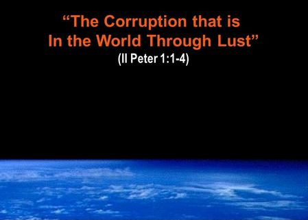 """The Corruption that is In the World Through Lust"" (II Peter 1:1-4)"
