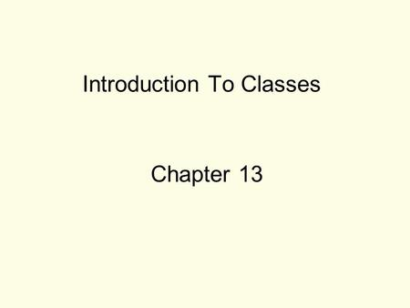Introduction To Classes Chapter 13. 2 Procedural And Object Oriented Programming Procedural programming focuses on the process/actions that occur in a.