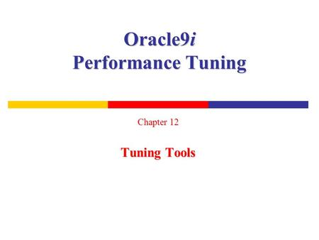 Oracle9i Performance Tuning Chapter 12 Tuning Tools.