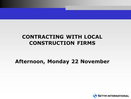 CONTRACTING WITH LOCAL CONSTRUCTION FIRMS Afternoon, Monday 22 November.