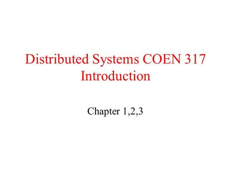 Distributed Systems COEN 317 Introduction Chapter 1,2,3.