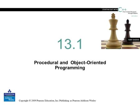 Copyright © 2009 Pearson Education, Inc. Publishing as Pearson Addison-Wesley Procedural and Object-Oriented Programming 13.1.