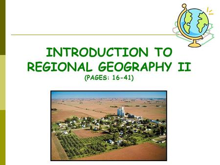 INTRODUCTION TO REGIONAL GEOGRAPHY II (PAGES: 16-41)
