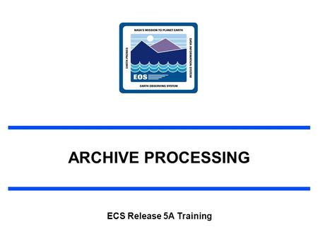 ARCHIVE PROCESSING ECS Release 5A Training. 2 625-CD-510-001 Overview of Lesson Introduction Archive Processing Topics –Archive Hardware and Software.