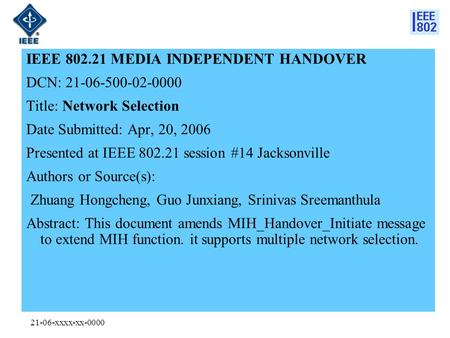 21-06-xxxx-xx-0000 IEEE 802.21 MEDIA INDEPENDENT HANDOVER DCN: 21-06-500-02-0000 Title: Network Selection Date Submitted: Apr, 20, 2006 Presented at IEEE.