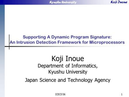 Kyushu University Koji Inoue ICECS'061 Supporting A Dynamic Program Signature: An Intrusion Detection Framework for Microprocessors Koji Inoue Department.