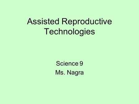 Assisted Reproductive Technologies Science 9 Ms. Nagra.