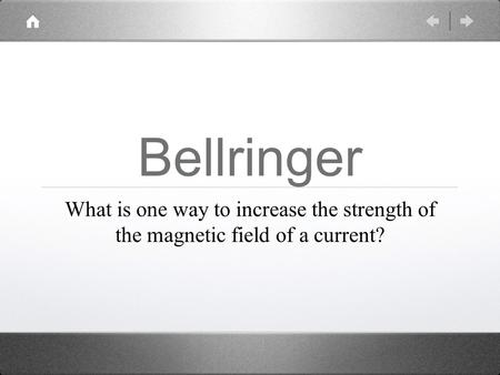 Bellringer What is one way to increase the strength of the magnetic field of a current?