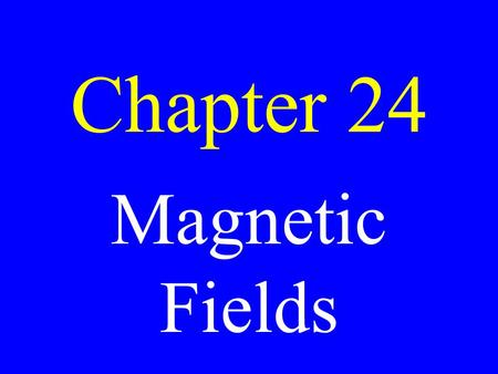 Chapter 24 Magnetic Fields. Magnet A substance that has polarity.