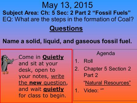 "May 13, 2015 Subject Area: Ch: 5 Sec: 2 Part 2 ""Fossil Fuels"""