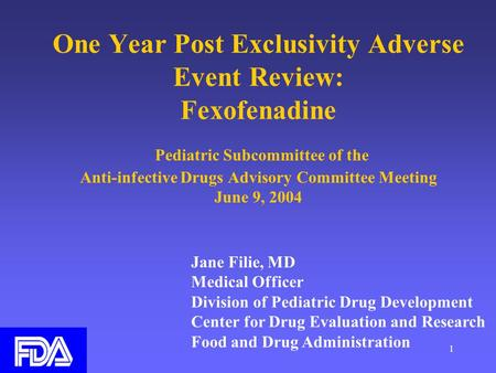 1 One Year Post Exclusivity Adverse Event Review: Fexofenadine Pediatric Subcommittee of the Anti-infective Drugs Advisory Committee Meeting June 9, 2004.