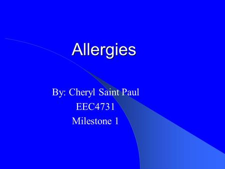 Allergies By: Cheryl Saint Paul EEC4731 Milestone 1.