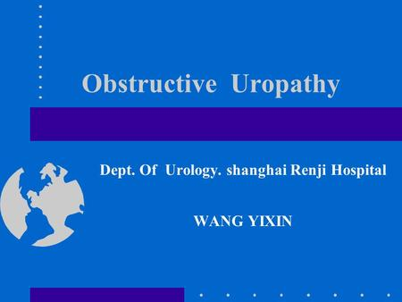 Obstructive Uropathy Dept. Of Urology. shanghai Renji Hospital WANG YIXIN.