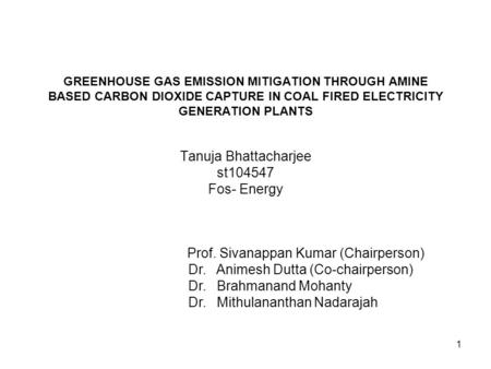 1 GREENHOUSE <strong>GAS</strong> EMISSION MITIGATION THROUGH AMINE BASED CARBON DIOXIDE CAPTURE <strong>IN</strong> COAL FIRED ELECTRICITY GENERATION <strong>PLANTS</strong> Tanuja Bhattacharjee st104547.