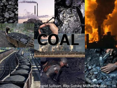 Ingrid Sullivan, Alex Gotsky, Michael Bradac. How it's Made Coal is formed from the remains of vegetation that grew as long as 400 million years ago.