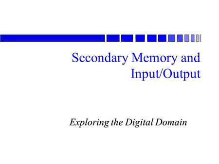 Exploring the Digital Domain Secondary Memory and Input/Output.
