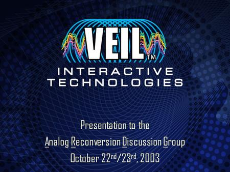 Presentation to the Analog Reconversion Discussion Group October 22 nd /23 rd, 2003.