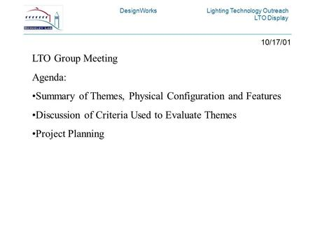 DesignWorks Lighting Technology Outreach LTO Display 10/17/01 LTO Group Meeting Agenda: Summary of Themes, Physical Configuration and Features Discussion.
