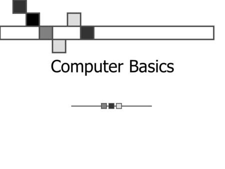 Computer Basics. What is a Computer? An electronic device for the storage and processing of information. Four basic actions 1. Input 2. Processing 3.