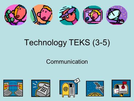 Technology TEKS (3-5) Communication. Instructions On the following slides, you will click on the clip art picture to hyperlink to websites. After you.