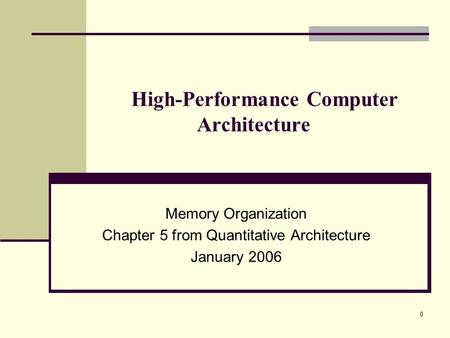 0 High-Performance Computer Architecture Memory Organization Chapter 5 from Quantitative Architecture January 2006.