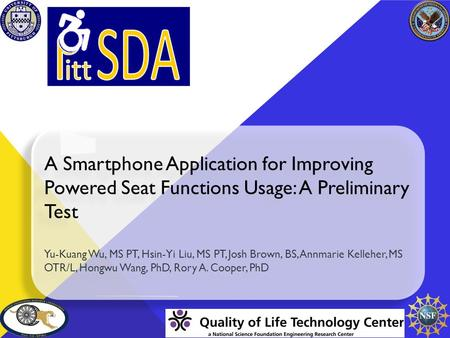 A Smartphone Application for Improving Powered Seat Functions Usage: A Preliminary Test Yu-Kuang Wu, MS PT, Hsin-Yi Liu, MS PT, Josh Brown, BS, Annmarie.