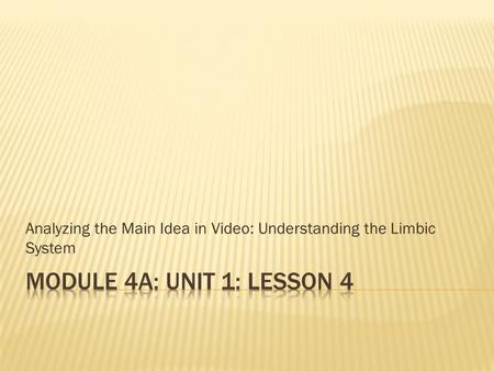 Analyzing the Main Idea in Video: Understanding the Limbic System.