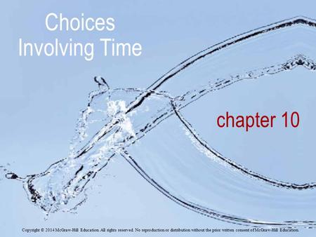 Chapter 10 Choices Involving Time Copyright © 2014 McGraw-Hill Education. All rights reserved. No reproduction or distribution without the prior written.