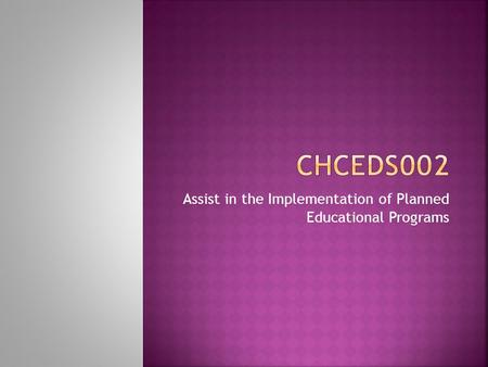 Assist in the Implementation of Planned Educational Programs.