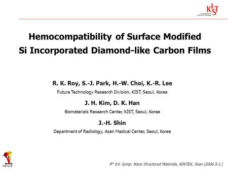 Hemocompatibility of Surface Modified Si Incorporated Diamond-like Carbon Films R. K. Roy, S.-J. Park, H.-W. Choi, K.-R. Lee Future Technology Research.