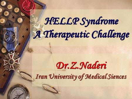 HELLP Syndrome A Therapeutic Challenge Dr.Z.Naderi Iran University of Medical Siences.