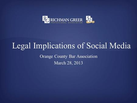 Legal Implications of Social Media Orange County Bar Association March 28, 2013.