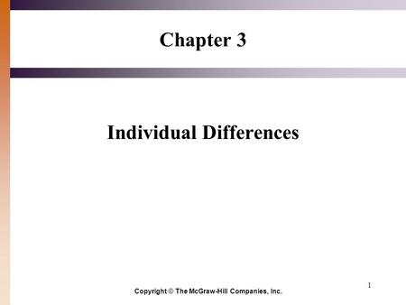 1 Chapter 3 Individual Differences Copyright © The McGraw-Hill Companies, Inc.