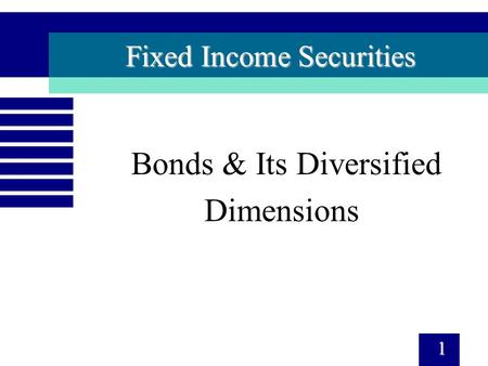 Fixed Income Securities Bonds & Its Diversified Dimensions 1.