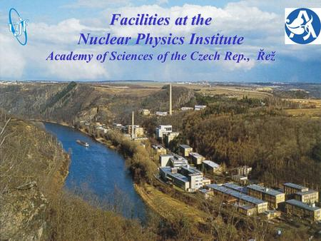 Facilities at the Nuclear Physics Institute Academy of Sciences of the Czech Rep., Řež.