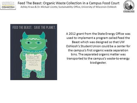 Feed The Beast: Organic Waste Collection in a Campus Food Court Ashley Kraus & Dr. Michael Lizotte, Sustainability Office, University of Wisconsin Oshkosh.