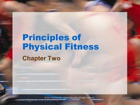 © 2011 McGraw-Hill Higher Education. All rights reserved. Principles of Physical Fitness Chapter Two.
