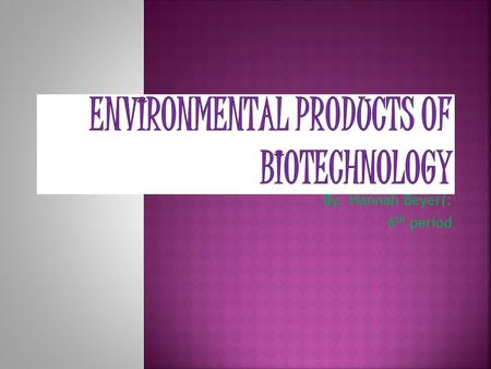 Environmental Products of Biotechnology