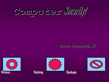 Computer Security! Emma Campbell, 8K VirusesHackingBackups.