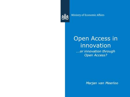 Open Access in innovation...or innovation through Open Access? Marjan van Meerloo.