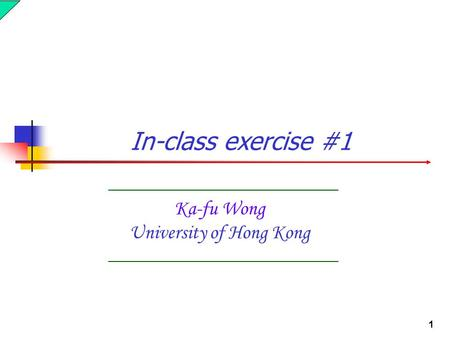 1 Ka-fu Wong University of Hong Kong In-class exercise #1.