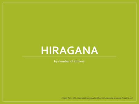 HIRAGANA by number of strokes Images from: