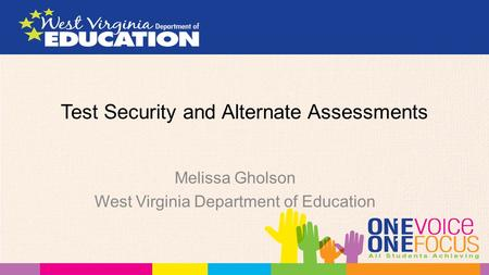 Test Security and Alternate Assessments Melissa Gholson West Virginia Department of Education.