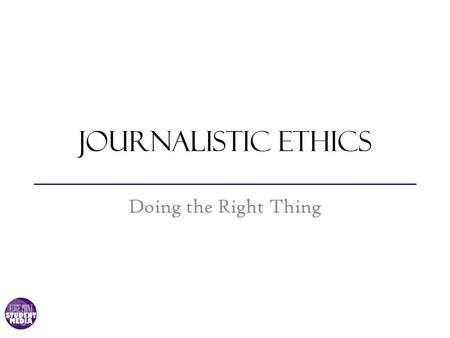 Journalistic Ethics Doing the Right Thing. Morals vs. Ethics Morals: the standards of behaviour in relation to others by which people are judged Ethics: