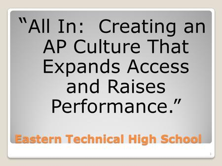 "Eastern Technical High School "" All In: Creating an AP Culture That Expands Access and Raises Performance."" 1."
