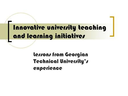 Innovative university teaching and learning initiatives Lessons from Georgian Technical University's experience.