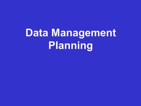 Data Management Planning. What is a DMP? A short plan that outlines  what data you will create and how  how you will manage it (storage, back-up, access…)